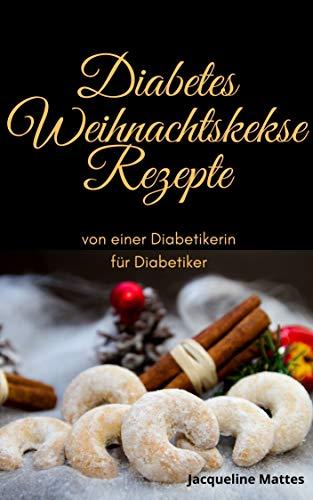 Diabetes Weihnachtskekse Rezepte von einer Diabetikerin für Diabetiker