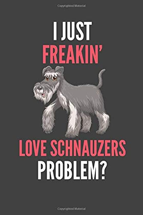 揃える哀れなタイムリーなI Just Freakin' Love Schnauzers: Schnauzer Lovers Gift Lined Notebook Journal 110 Pages