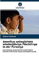 Amerikas unbegleitete minderjaehrige Fluechtlinge in der Fuersorge