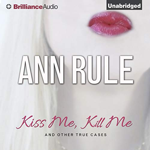 Kiss Me, Kill Me and Other True Cases audiobook cover art