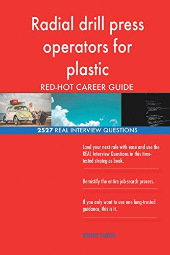 Radial drill press operators for plastic RED-HOT Career; 2527 REAL Interview Que