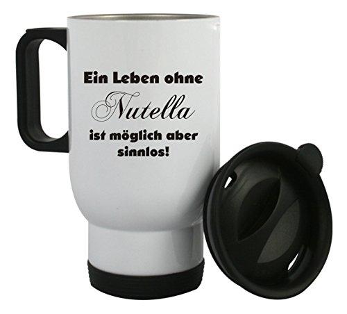 """Thermobecher aus Edelstahl mit Motiv \"""" Ein Leben ohne Nutella ist möglich... \"""" auch mit Kundenwunsch bedrucken, Kaffeebecher, Edelstahlbecher"""