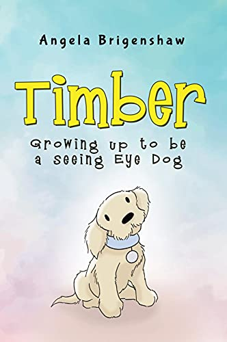 Timber - Growing up to be a Seeing Eye Dog (English Edition)