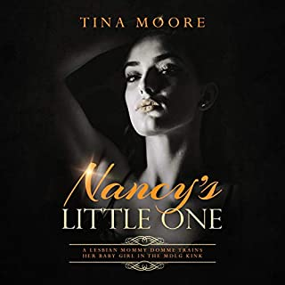 Nancy's Little One     A Lesbian Mommy Domme Trains Her Baby Girl in the MDLG Kink              By:                                                                                                                                 Tina Moore                               Narrated by:                                                                                                                                 Hartley Good                      Length: 1 hr and 54 mins     5 ratings     Overall 5.0