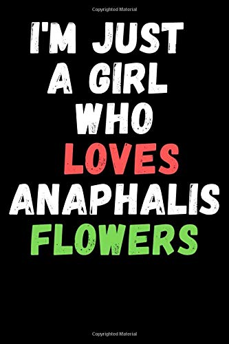 I'm Just A Girl Who Loves Anaphalis Flowers: Lined Notebook For Writing To-Do List And Activity/ Journal Gift 6'' x 9'' 120 Page Softcover Matte Finishing