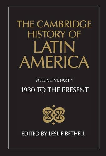 The Cambridge History of Latin America, Volume 6, Part 1: Latin America since 1930: Economy, Society and Politics: Econo