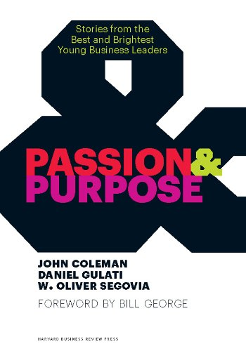 Passion And Purpose Stories From The Best And Brightest Young Business Leaders Ebook Coleman John Gulati Daniel Segovia W Oliver George Bill Amazon Com Au Kindle Store