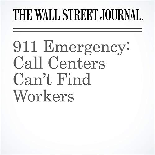 911 Emergency: Call Centers Can't Find Workers copertina