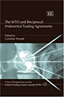 The WTO and Reciprocal Preferential Trading Agreements (Critical Perspectives on the Global Trading System and the Wto)