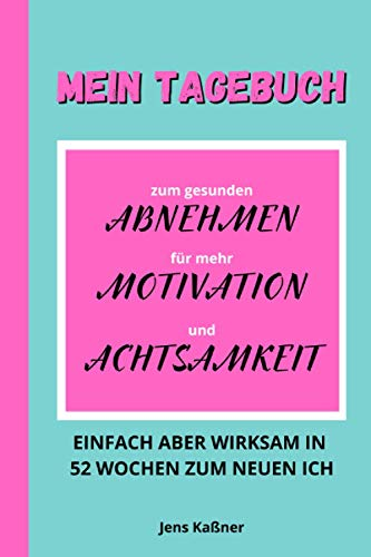 MEIN TAGEBUCH | Abnehmen Motivation Achtsamkeit: Einfach aber wirksam in 52 Wochen zum neuen ich | Dankbarkeitstagebuch Fitnessplaner