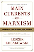 Main Currents of Marxism: The Founders,The Golden Age,The Breakdown