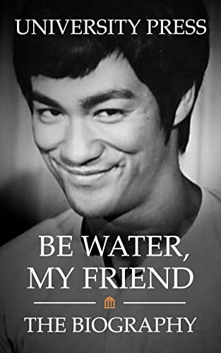 Be Water, My Friend: The Biograp...