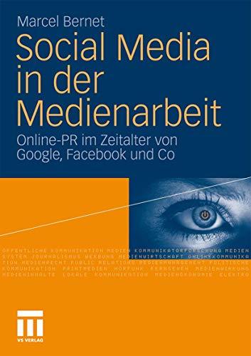 Social Media in der Medienarbeit. Online PR im Zeitalter von Google, Facebook & Co.