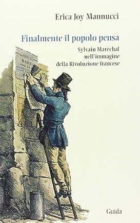 Finalmente il popolo pensa. Sylvain Maréchal nellimmagine della Rivoluzione francese (Storici e storia) di Mannucci, Erica J. (2013) Tapa blanda