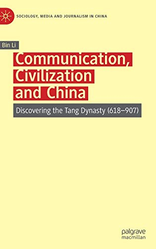 Communication, Civilization and China: Discovering the Tang Dynasty (618–907) (Sociology, Media and Journalism in China)の詳細を見る