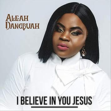 I Believe in You Jesus