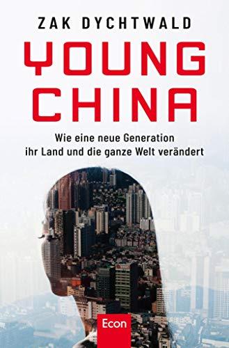 Young China: Wie eine neue chinesische Generation ihr Land und die ganze Welt verändert