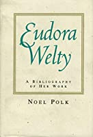 Eudora Welty: A Bibliography of Her Work