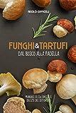 Funghi & Tartufi, dal bosco alla Padella: Manuale di Cucina del sottobosco