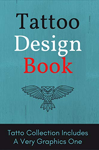 Tattoo Design Book: Tatto Collection Includes A Very Graphics One: Tattoo Small Design (English Edition)