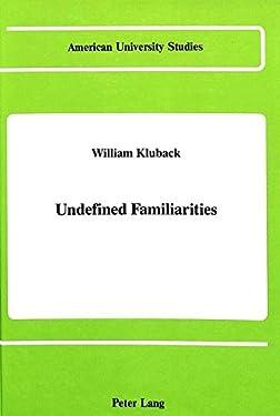 Undefined Familiarities: 84 (American University Studies, Series 2: Romance, Languages & Literature)