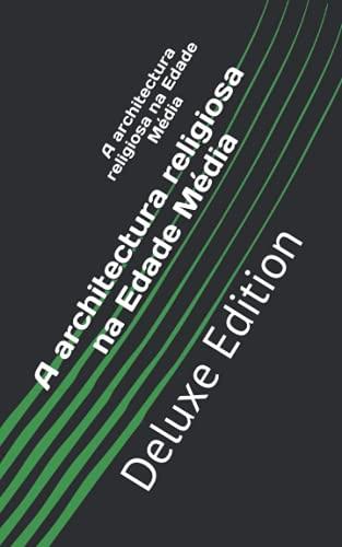 A architectura religiosa na Edade Média: Deluxe Edition (Portuguese Edition)