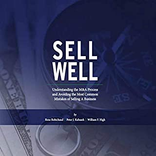 Sell Well     Understanding the M&A Process and Avoiding the Most Common Mistakes of Selling a Business              Auteur(s):                                                                                                                                 Rene Robichaud,                                                                                        Peter J. Kubasek,                                                                                        William F. High                               Narrateur(s):                                                                                                                                 Gary Leo Smith                      Durée: 3 h et 46 min     1 évaluation     Au global 5,0