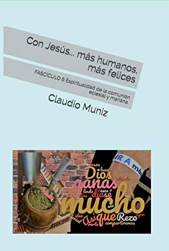 Con Jesús... más humanos, más felices: FASCÍCULO 6 Espiritualidad de la comunión eclesial y mariana. (Caminar con Jesús)