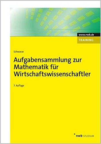 Aufgabensammlung zur Mathematik für Wirtschaftswissenschaftler (NWB Studium Betriebswirtschaft)