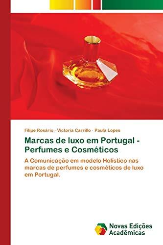 Marcas de luxo em Portugal - Perfumes e Cosméticos: A Comunicação em modelo Holístico nas marcas de perfumes e cosméticos de luxo em Portugal.