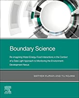 Boundary Science: Re-imagining Water-Energy-Food Interactions in the Context of a Data Light Approach to Monitoring the Environment- Development Nexus
