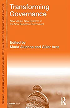 Transforming Governance: New Values, New Systems in the New Business Environment (Finance, Governance and Sustainability) by [Maria Aluchna, Güler Aras]