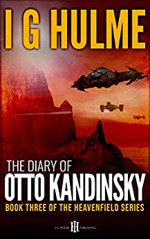 [I. G. Hulme]のThe Diary of Otto Kandinsky: (Heavenfield series #3) (The Heavenfield) (English Edition)