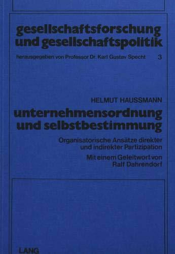 Unternehmensordnung und Selbstbestimmung: Organisatorische Ansätze direkter und indirekter Partizipation: Organisatorische Ansaetze Direkter Und ... und Gesellschaftspolitik, Band 3)
