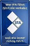 vielesguenstig-2013 Blechschild 20x30cm - Wer IFA fährt fährt nie verkehrt Weil IFA Immer richtig fährt Logo