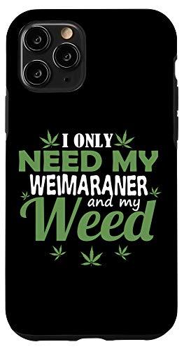 iPhone 11 Pro Only Need My Weimaraner And My Weed Funny Marijuana Stoner Case