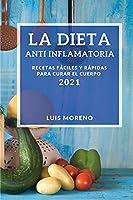 La Dieta Anti Inflamatoria 2021 (Anti-Inflammatory Diet 2021 Spanish Edition): Recetas Faciles Y Rapidas Para Curar El Cuerpo