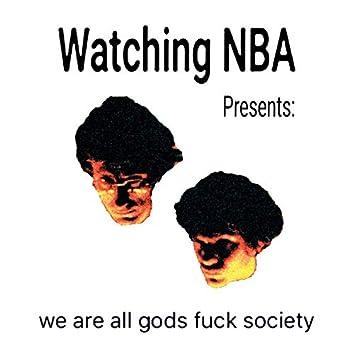 we are all gods fuck society