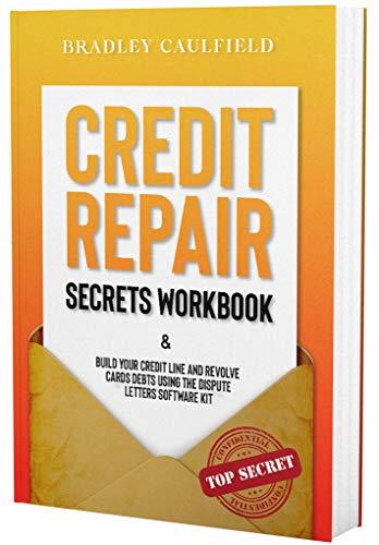 Credit Repair Secrets Workbook: Build Your Credit Line & Revolve Cards Debts Using The Dispute Letters Software Kit (609 Credit Repair Book 2)