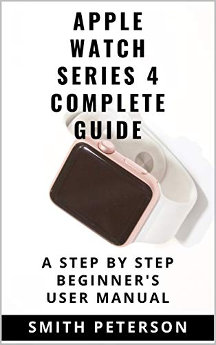 Apple Watch Series 4 Complete Guide: A Step by Step Beginner's User Manual (English Edition)