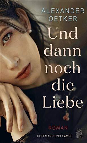 Buchseite und Rezensionen zu 'Und dann noch die Liebe: Roman' von Alexander Oetker