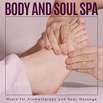 Body And Soul Spa - Music For Aromatherapy And Body Massage