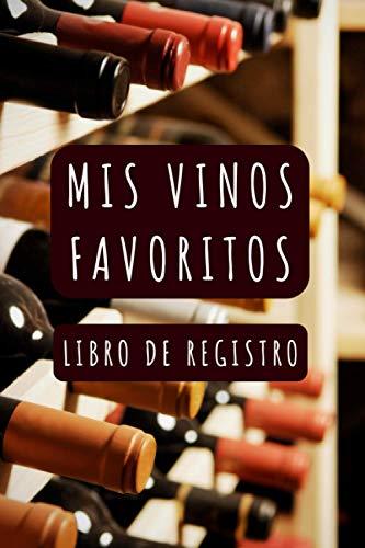 Mis Vinos Favoritos (Libro De Registro): Apunta Y Lleva Un Seguimiento De Los Vinos Que Has Probado - 120 Páginas