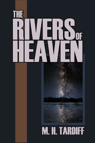 Book: The Rivers of Heaven by M. H. Tardiff