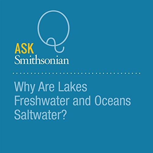Why Are Lakes Freshwater and Oceans Saltwater? audiobook cover art
