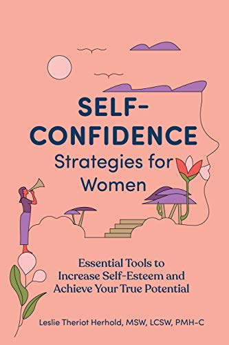Self-Confidence Strategies for Women: Essential Tools to Increase Self-Esteem and Achieve Your True