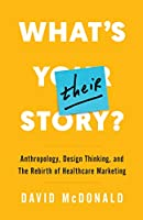 What's Their Story?: Anthropology, Design Thinking, and the Rebirth of Healthcare Marketing