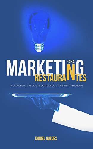 Marketing para Restaurantes: Salão Cheio, Delivery bombando e Mais rentabilidade (Portuguese Edition)