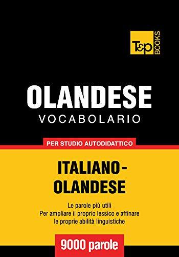 Vocabolario Italiano-Olandese per studio autodidattico - 9000 parole (Italian Collection Vol. 206)