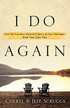 I Do Again: How We Found a Second Chance at Our Marriage--and You Can Too by [Cheryl Scruggs, Jeff Scruggs]